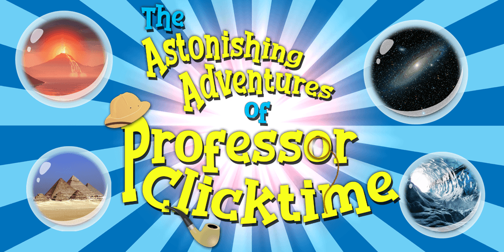 The Astonishing Adventures of Professor Clicktime Opens Friday 11/1